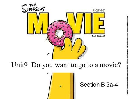 Unit9 Do you want to go to a movie? Section B 3a-4.