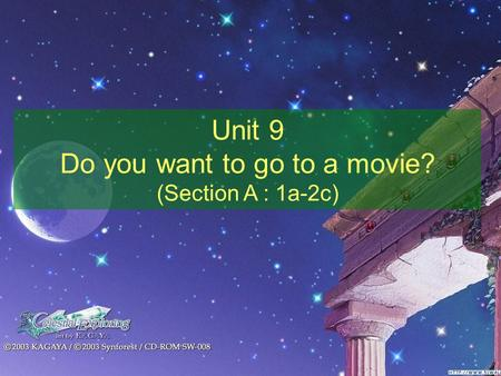 Unit 9 Do you want to go to a movie? (Section A : 1a-2c)