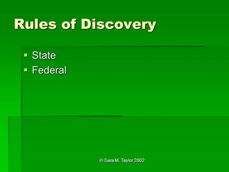 © Sara M. Taylor 2002 Rules of Discovery  State  Federal.