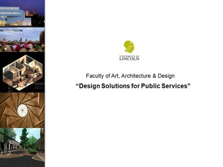 """Design Solutions for Public Services"" Faculty of Art, Architecture & Design."