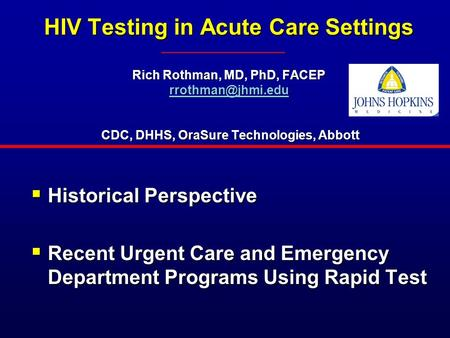 HIV Testing in Acute Care Settings Rich Rothman, MD, PhD, FACEP CDC, DHHS, OraSure Technologies, Abbott  Historical.