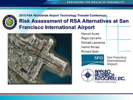 2010 FAA Worldwide Airport Technology Transfer Conference Risk Assessment of RSA Alternatives at San Francisco International Airport Manuel Ayres Regis.