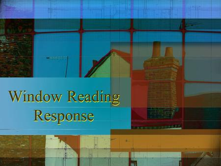 Window Reading Response. What Is It? A Window reading response allows you to see the literary aspects of a story or essay by focusing on key stylistic.