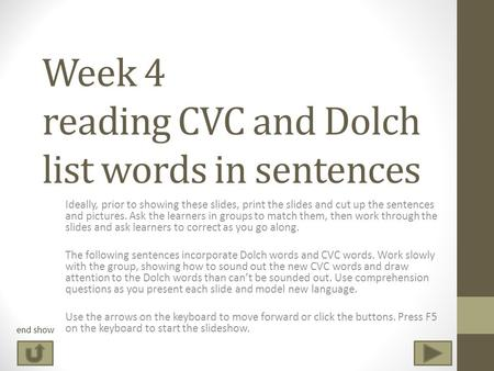 Week 4 reading CVC and Dolch list words in sentences Ideally, prior to showing these slides, print the slides and cut up the sentences and pictures. Ask.