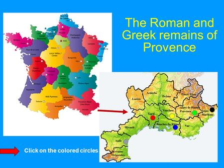 The Roman and Greek remains of Provence Click on the colored circles.