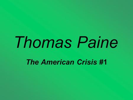 Thomas Paine The American Crisis #1. Thomas Paine To learn more about Paine, read his biography on page 116.