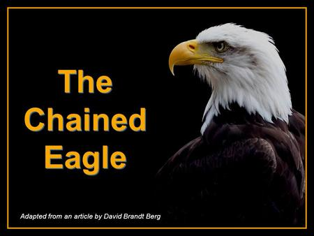 CLICK TO ADVANCE SLIDES ♫ Turn on your speakers! ♫ Turn on your speakers! The Chained Eagle The Chained Eagle Adapted from an article by David Brandt.