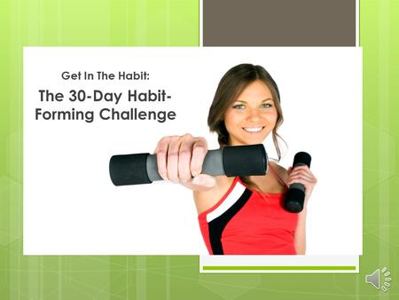 Get In The Habit: The 30-Day Habit- Forming Challenge.