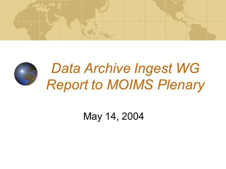 Data Archive Ingest WG Report to MOIMS Plenary May 14, 2004.