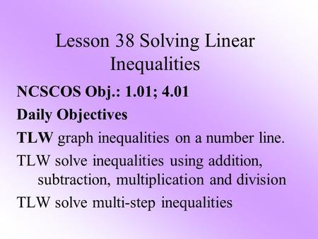 NCSCOS Obj.: 1.01; 4.01 Daily Objectives TLW graph inequalities on a number line. TLW solve inequalities using addition, subtraction, multiplication and.