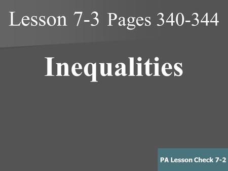 Lesson 7-3 Pages 340-344 Inequalities PA Lesson Check 7-2.