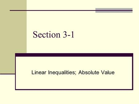 Section 3-1 Linear Inequalities; Absolute Value. Inequalities Inequalities can be written in one or more variables. Linear Inequalities: 2x + 3y > 6 Polynomial.