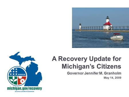 A Recovery Update for Michigan's Citizens Governor Jennifer M. Granholm May 14, 2009.