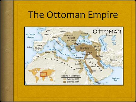 Southwest Asia and the Indian Ocean 1. The Ottoman Empire a. This empire was founded around 1300 b. Extended Islamic conquests into eastern Europe c.