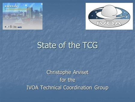 State of the TCG Christophe Arviset for the IVOA Technical Coordination Group.