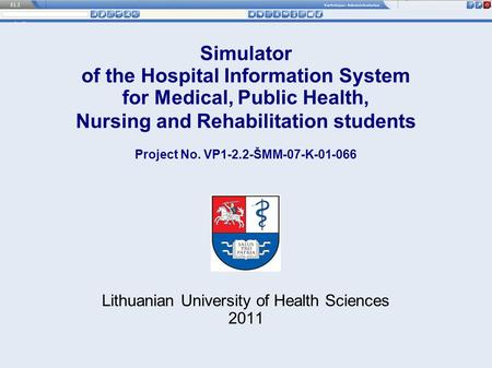 Simulator of the Hospital Information System for Medical, Public Health, Nursing and Rehabilitation students Project No. VP1-2.2-ŠMM-07-K-01-066 Lithuanian.