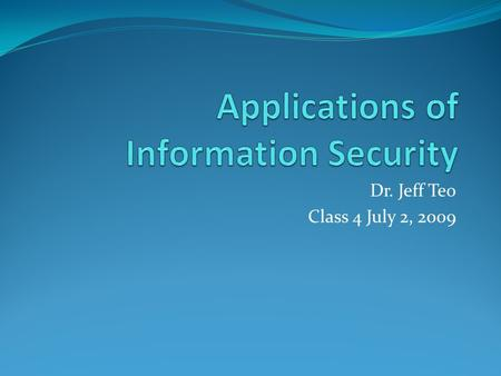 Dr. Jeff Teo Class 4 July 2, 2009. Deliverables Lecture on Trusted Computing: Evolution and Direction Review of students' blogs and assignments Summarize.