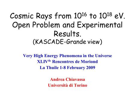 Cosmic Rays from 10 16 to 10 18 eV. Open Problem and Experimental Results. (KASCADE-Grande view) Very High Energy Phenomena in the Universe XLIV th Rencontres.