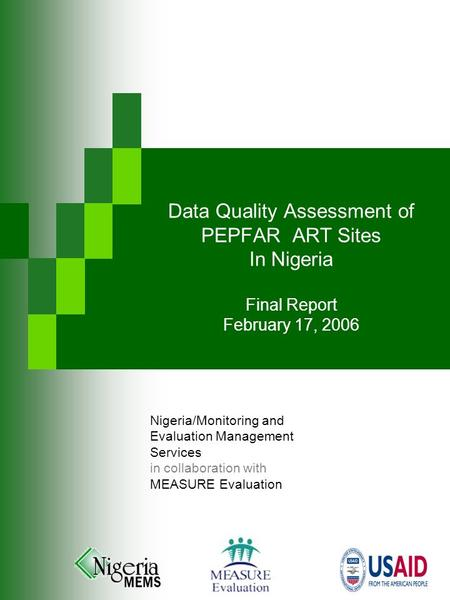 Data Quality Assessment of PEPFAR ART Sites In Nigeria Final Report February 17, 2006 Nigeria/Monitoring and Evaluation Management Services in collaboration.