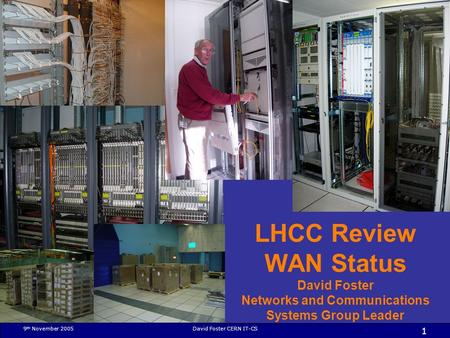 9 th November 2005David Foster CERN IT-CS 1 LHCC Review WAN Status David Foster Networks and Communications Systems Group Leader.