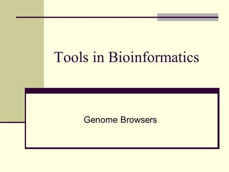 Tools in Bioinformatics Genome Browsers. Retrieving genomic information Previous lesson(s): annotation-based perspective of search/data Today: genomic-based.