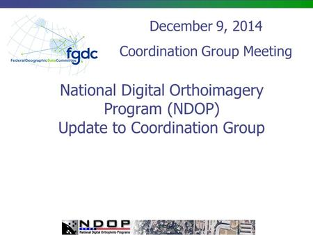 National Digital Orthoimagery Program (NDOP) Update to Coordination Group December 9, 2014 Coordination Group Meeting.