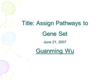 Title: Assign Pathways to Gene Set June 21, 2007 Guanming Wu.