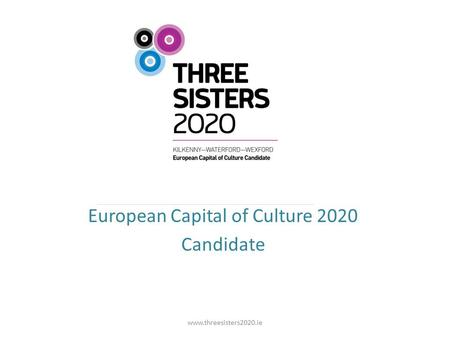 European Capital of Culture 2020 Candidate www.threesisters2020.ie.
