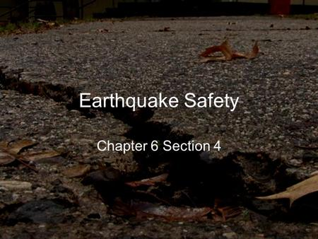 Earthquake Safety Chapter 6 Section 4. How Earthquakes Cause Damage Shaking –Avalanches, landslides –Destroy buildings, bridges, utility poles, gas lines,