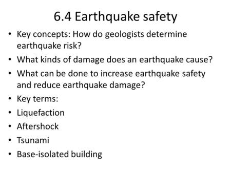 6.4 Earthquake safety Key concepts: How do geologists determine earthquake risk? What kinds of damage does an earthquake cause? What can be done to increase.