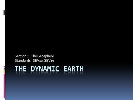 Section 1: The Geosphere Standards: SEV1a, SEV1e.