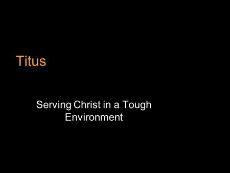 Titus Serving Christ in a Tough Environment. Introduction to Titus Titus, like Timothy, was a younger disciple of Paul. He is not mentioned in the book.