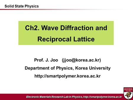 Electronic Materials Research Lab in Physics,  Ch2. Wave Diffraction and Reciprocal Lattice Prof. J. Joo