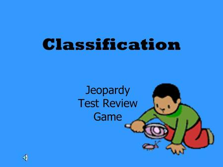 Classification Jeopardy Test Review Game. Scientific Names Kingdom Characteristics ClassifyingKing PhillipTrue or False 100 200 300 400 500.