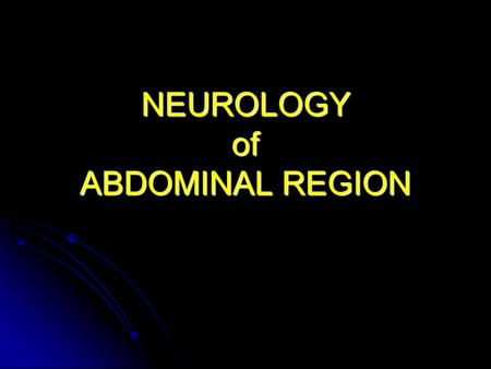 NEUROLOGY of ABDOMINAL REGION. Vagus Nerve Provides parasympathetic innervation to abdominal viscera: Provides parasympathetic innervation to abdominal.