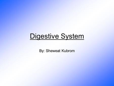 Digestive System By: Sheweat Kubrom. What are the parts of the Digestive System? The digestive system includes the salivary glands, mouth, esophagus,