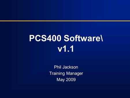 PCS400 Software\ v1.1 Phil Jackson Training Manager May 2009.