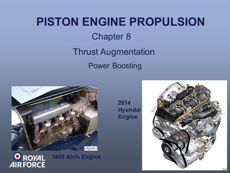 PISTON ENGINE PROPULSION Chapter 8 Thrust Augmentation 1933 Alvis Engine 2014 Hyundai Engine Power Boosting.