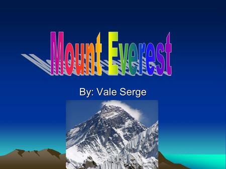Mount Everest By: Vale Serge.