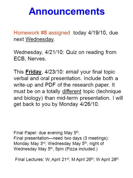 Announcements Homework #8 assigned today 4/19/10, due next Wednesday. Wednesday, 4/21/10: Quiz on reading from ECB, Nerves. This Friday, 4/23/10: email.