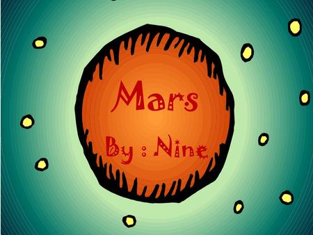 Mars By : Nine Main ideas Mars is the forth rockiest planet. Scientist have great interest in it. It's called the Martian Surface.