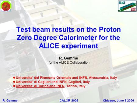 Test beam results on the Proton Zero Degree Calorimeter for the ALICE experiment R. Gemme for the ALICE Collaboration  Universita' del Piemonte Orientale.