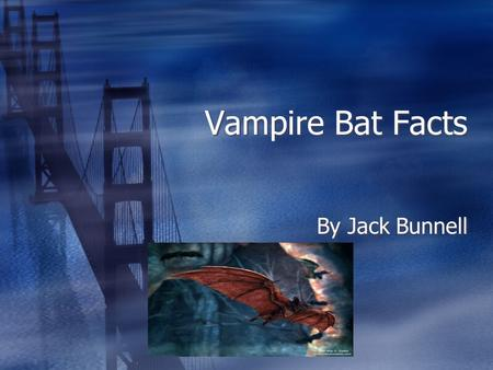 Vampire Bat Facts By Jack Bunnell Over the last month I have been researching the vampire bat. I will tell you about its physical description, habitat,