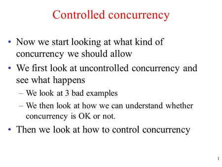 1 Controlled concurrency Now we start looking at what kind of concurrency we should allow We first look at uncontrolled concurrency and see what happens.