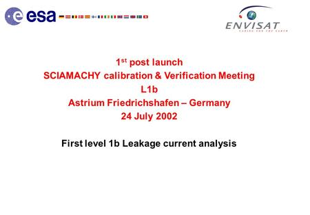 1 st post launch SCIAMACHY calibration & Verification Meeting L1b Astrium Friedrichshafen – Germany 24 July 2002 First level 1b Leakage current analysis.