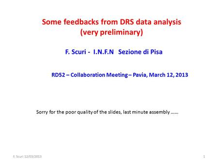 Some feedbacks from DRS data analysis (very preliminary) F. Scuri - I.N.F.N Sezione di Pisa RD52 – Collaboration Meeting – Pavia, March 12, 2013 F. Scuri.