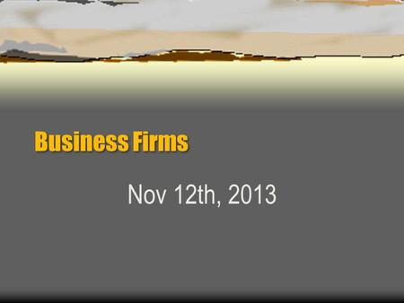 Business Firms Nov 12th, 2013. Proprietorship  A business that has 1 Owner.