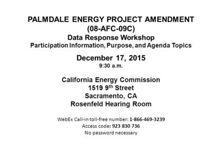 PALMDALE ENERGY PROJECT AMENDMENT (08-AFC-09C) Data Response Workshop Participation Information, Purpose, and Agenda Topics December 17, 2015 9:30 a.m.