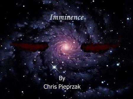 Imminence By Chris Pieprzak. Executive Summary As the game begins, a strange object falls from the heavens. To our great surprise, the object opens to.