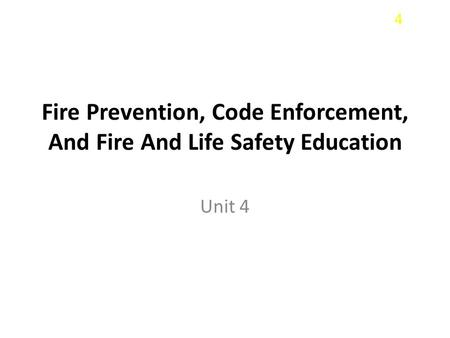 4 Fire Prevention, Code Enforcement, And Fire And Life Safety Education Unit 4.
